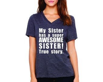 Custom t shirt My sister has super awesome sister true story, sibling shirts, funny birthday gift, custom printed tees, ladies v-neck tshirt