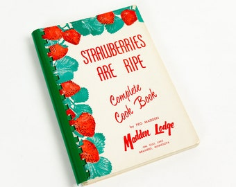 Vintage 1970s Strawberries Are Ripe Cook Book by Peg Madden of Madden Lodge Gull Lake MN / Collected Recipes From Visitors Around the World