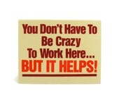 Desk Top Sign : You Don't Have To Be Crazy To Work Here ... But It Helps! Plastic AFrame Sign Vintage Office Decor
