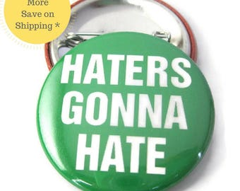 Haters Gonna Hate Pinback Button Badge, pins for backpacks, Pinback Button gift, Button OR Magnet - 1.5″ (38mm)