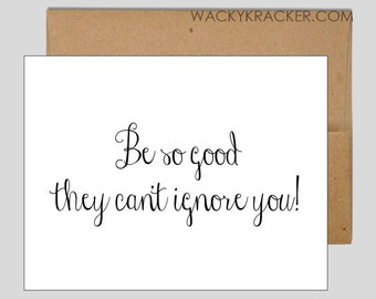 Be So Good They Can't Ignore You // Encouragement Card // Promotion Card