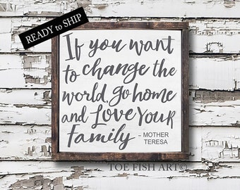If You Want To Change the World Sign | MINI Sign | Go Home And Love Your Family | Framed Wood Sign | Mother Teresa Quote | Christmas Gift