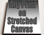 31 PERCENT OFF Any print on Stretched Canvas - 5x7, 8x10, 11x14, or 16x20 inches