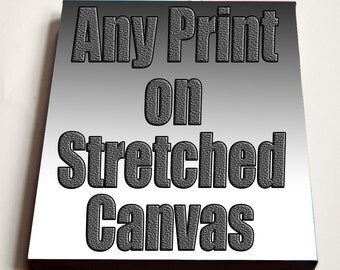 Any print on Stretched Canvas - 5x7, 8x10, 11x14, or 16x20 inches