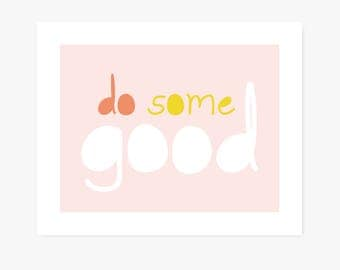 Do Some Good Art Print | Fun Typographic Print | Pink + Yellow | 2 Sizes