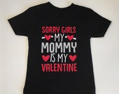 Sorry Girls, MOMMY is my Valentine, boys Valentines Day shirt