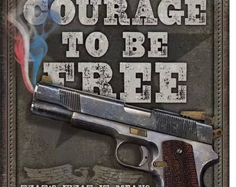 It takes Courage to be free retro tin sign, USA, guns, hunting, man cave, patriotic sign, 2nd amendment,