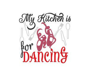 My Kitches is For Dancing - Kitchen cute quote - machine embroidery designs - 4x4, 5x7  INSTANT DOWNLOAD
