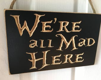 Engraved Door Hanger CNC Carved Sign - We're All Mad Here - Alice in Wonderland Inspired - Mad Hatter Cheshire Cat Queen of Hearts - Entry