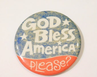 Vintage Pinback Button - God Bless America Please ? - Red White and Blue - Patriotic Pinback    DR23