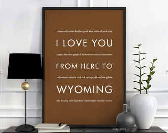 Wyoming Travel Art, I Love You From Here To WYOMING, Shown in Peanut Butter - Graduation Wedding Anniversary Housewarming Gift