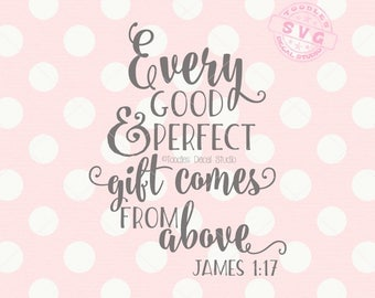 Every good and perfect gift comes from above SVG Vector File, Baby quote svg, Bible verse SVG for cricut, Vinyl Cutter -tds349