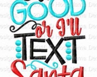 Be good or ill text Santa - Holiday applique shirt - Christmas shirt - applique design -monogram shirt - Christmas