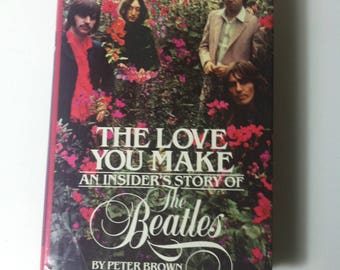 The Love You Make : An Insider's Story of the Beatles by Peter Brown and Steven Gaines (1983, Hardcover)