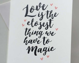 Love is the closest thing we have to magic - Valentine - calligraphy greeting Card