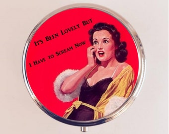 Retro Humor Pill Box Case Pillbox Holder Stash Trinket Box Funny It's Been Lovely But I Have to Scream Now Pin Up Pinup