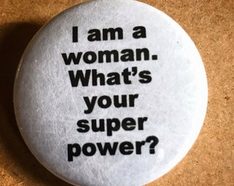 I'm a Woman, What's Your Super Power? Pinback Button, Feminist Pin, Feminine Magnet, Girl Power, Female Empowerment Activism Button Keychain