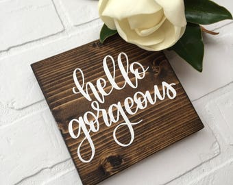 "Hello Gorgeous | 5.5""x5.5"" Mini Wood Sign"