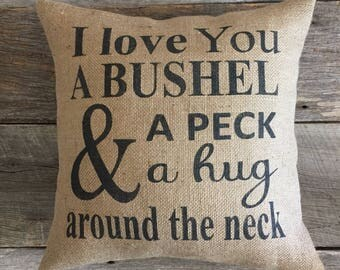 I love you a bushel and a peck and a hug around the neck burlap pillow-Farmhouse pillow-Rustic pillow-Front Porch pillow-Rustic pillow