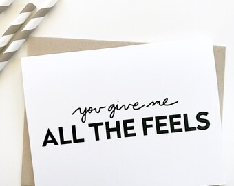 You give me all the feels card. Love card. I love you card. handwritten card. Card for girlfriend. Card for wife. Card for husband.