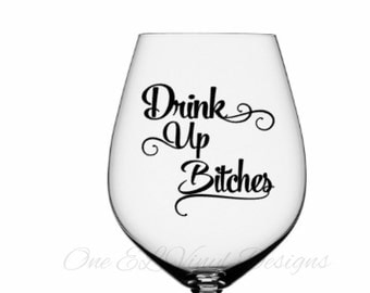 Drink Up Bitches - Vinyl Decals for DIY Glasses- Mugs/Wine Glass NOT included
