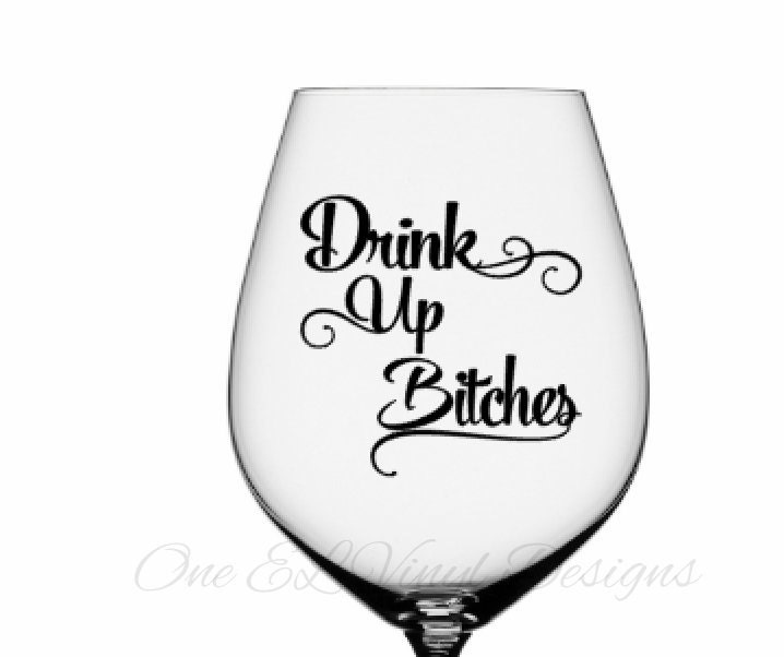 Drink Up Bitches Vinyl Decals For DIY Glasses MugsWine Glass - How to make vinyl decals for wine glasses