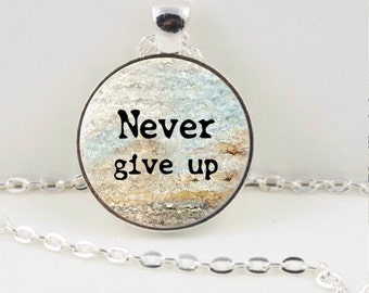 Never Give Up Pendant or Keychain