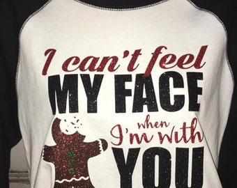 I Can't Feel My Face When I'm With You Shirt - Christmas Raglan Tee - Christmas Glitter Shirt - Christmas Shirt for Women - Holiday Shirts