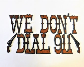 WE DON'T DIAL 911 Sign made of Rustic Rusty Rusted Recycled Metal