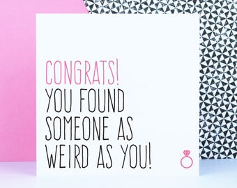 Funny engagement card, Best friend wedding card, wedding congratulations card, Congrats, you found someone as weird as you