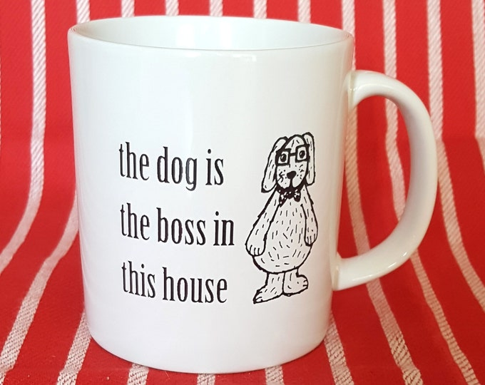 Funny Dog Mug - The dog is the boss in this house