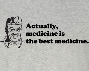 Actually Medicine Is the Best Medicine T-Shirt | sizes S-2XL | doctor gift | funny t-shirt