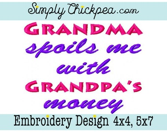 Embroidery Design - Grandma Spoils Me with Grandpa's Money - Saying - For 4x4 and 5x7 Hoops