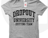 Dropout University quitting team tshirt, funny t shirt, humour t shirt, humour t shirt, college dropout, gift for dad, college graduate