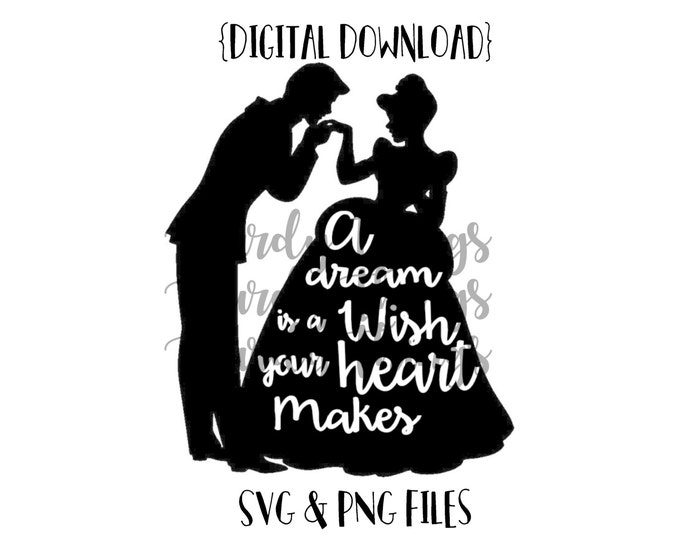 Cinderella A Dream is a Wish Your Heart Makes SVG PNG JPG Digital File Instant Download