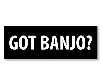 "1 ""Got Banjo?"" Vinyl Bumper Sticker - Indoor or Outdoor"