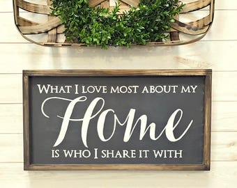 Wood Sign - What I Love Most About My Home Is Who I Share It With - Home Decor