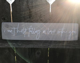 I Cant Help Falling in Love With You wooden sign