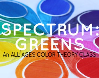 SPECTRUM: An all ages color theory class - GREENS