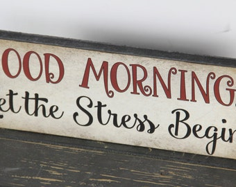 Gift for her, Good Morning...Let the stress begin! Friend gift, Funny Primitive Block Sign Home Decor