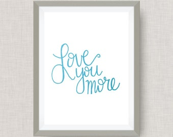 Love You More - Custom Art - Pick your colors!