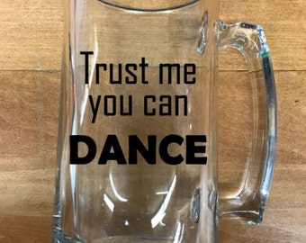 Trust me you can DANCE beer mug, gifts for men, beer lovers gifts, sarcastic funny beer mugs