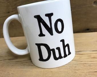 No Duh- Funny Coffee Mug- Dishwasher Safe 11 oz Coffee Cup- 80's Humor- Sarcasm- Eighties