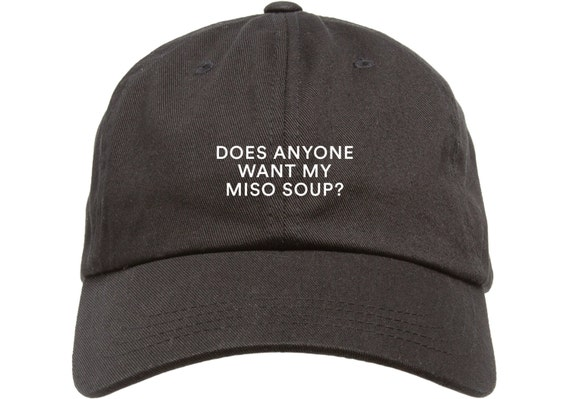 Black Dad Cap Does Anyone Want My Miso Soup Low Profile Hat
