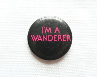 Vintage 80s I'm A Wanderer Novelty Pin / Button / Badge