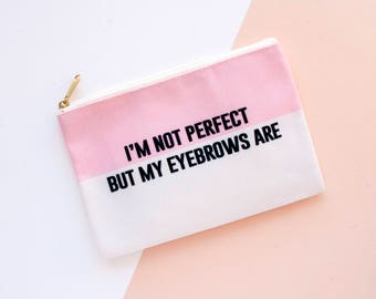 I'm Not Perfect But My Eyebrows Are makeup bag, makeup pouch, custom pouch, custom bag, large cosmetic bag, make up case, personalized