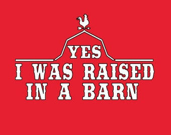 Yes, I Was Raised In A Barn, Farmers Onesie/Toddler/Child/Youth/Adult Shirts