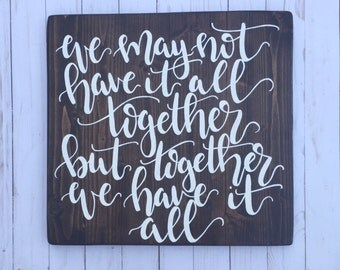 Together We Have It All Wooden Sign