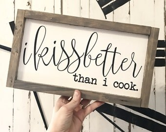 I Kiss Better Than I Cook 8x14 / hand painted / wood sign / farmhouse style / rustic