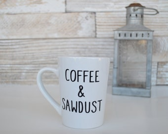 Coffee and Sawdust mug, Coffee mug, Sawdust coffee mug, Coffee and sawdust Mug, Fixer Upper, Shiplap cup, Quote mug, Funny mug